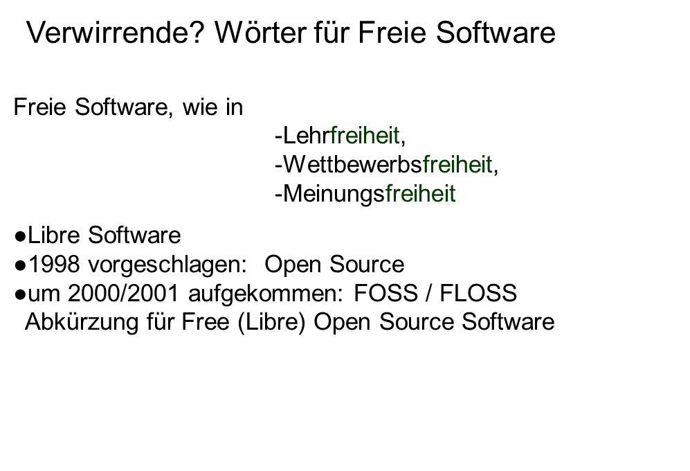 Freie Software, wie in -Lehrfreiheit, -Wettbewerbsfreiheit, -Meinungsfreiheit ●Libre Software ●1998 vorgeschlagen: Open Source ●um 2000/2001 aufgekommen: FOSS / FLOSS Abkürzung für Free (Libre) Open Source Software Verwirrende.