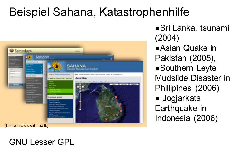 Beispiel Sahana, Katastrophenhilfe GNU Lesser GPL ●Sri Lanka, tsunami (2004) ●Asian Quake in Pakistan (2005), ●Southern Leyte Mudslide Disaster in Phillipines (2006) ● Jogjarkata Earthquake in Indonesia (2006) (Bild von www.sahana.lk)