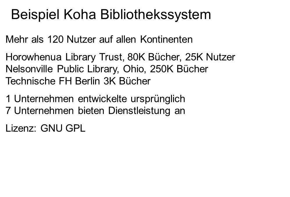 Beispiel Koha Bibliothekssystem Mehr als 120 Nutzer auf allen Kontinenten Horowhenua Library Trust, 80K Bücher, 25K Nutzer Nelsonville Public Library, Ohio, 250K Bücher Technische FH Berlin 3K Bücher 1 Unternehmen entwickelte ursprünglich 7 Unternehmen bieten Dienstleistung an Lizenz: GNU GPL