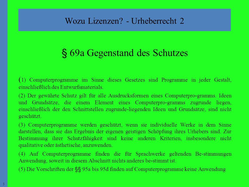 5 § 69a Gegenstand des Schutzes ( 1) Computerprogramme im Sinne dieses Gesetzes sind Programme in jeder Gestalt, einschließlich des Entwurfsmaterials.