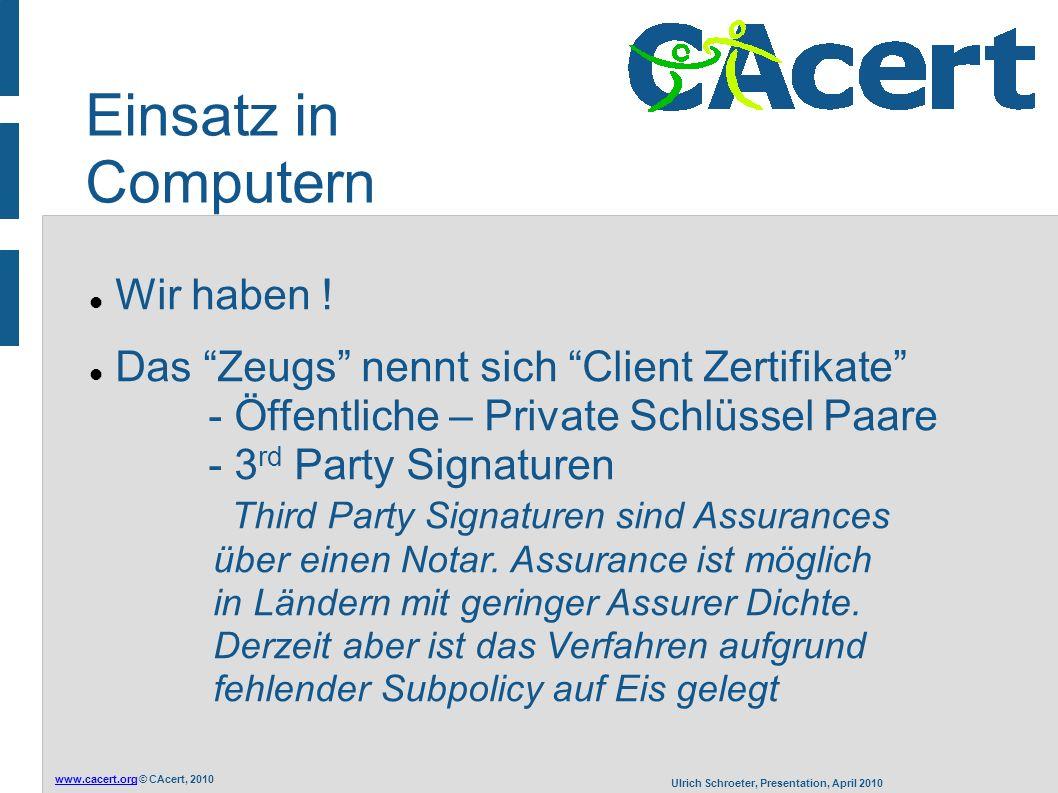 www.cacert.orgwww.cacert.org © CAcert, 2010 Ulrich Schroeter, Presentation, April 2010 Beispiel: Apache Basic Client Side Authentizierung für den Fall Zugang nur mit Zertifikaten.