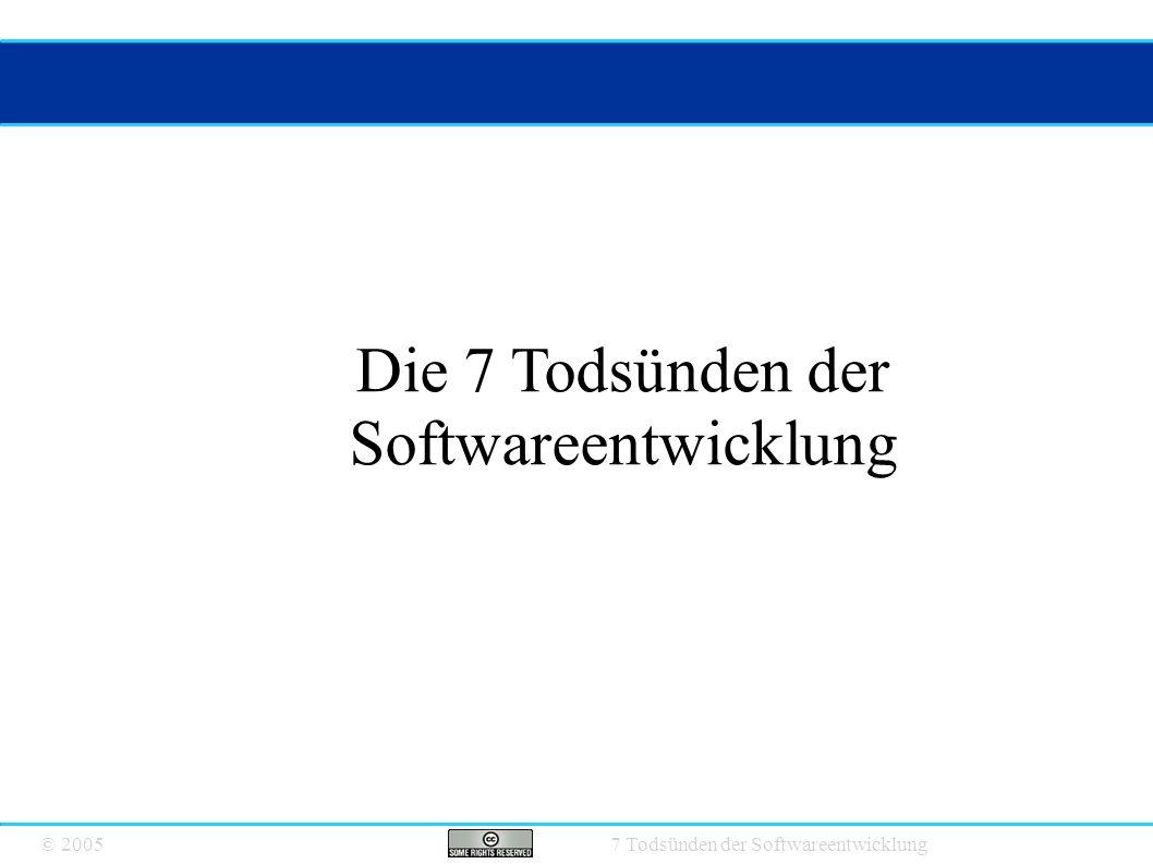 © 2005 7 Todsünden der Softwareentwicklung Die 7 Todsünden der Softwareentwicklung