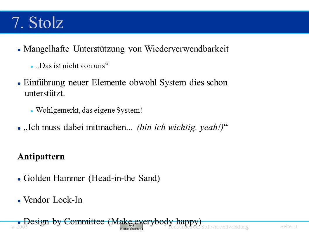 """© 2005 7 Todsünden der Softwareentwicklung 7. Stolz Seite 11 ● Mangelhafte Unterstützung von Wiederverwendbarkeit ● """"Das ist nicht von uns"""" ● Einführu"""