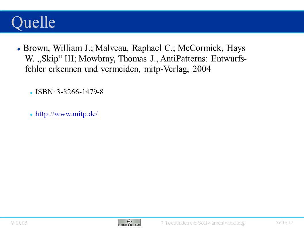 """© 2005 7 Todsünden der Softwareentwicklung Quelle Seite 12 ● Brown, William J.; Malveau, Raphael C.; McCormick, Hays W. """"Skip"""" III; Mowbray, Thomas J."""