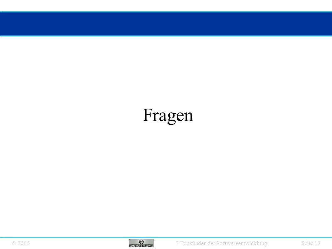 © 2005 7 Todsünden der Softwareentwicklung Seite 13 Fragen