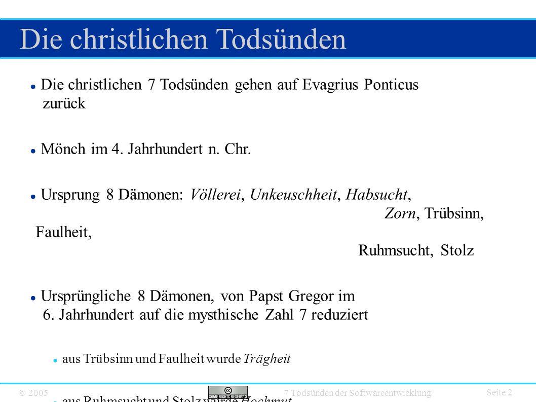 © 2005 7 Todsünden der Softwareentwicklung Die christlichen Todsünden Seite 2 ● Die christlichen 7 Todsünden gehen auf Evagrius Ponticus zurück ● Mönc