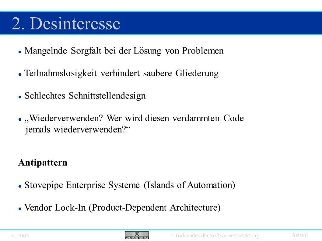 © 2005 7 Todsünden der Softwareentwicklung 2. Desinteresse Seite 6 ● Mangelnde Sorgfalt bei der Lösung von Problemen ● Teilnahmslosigkeit verhindert s