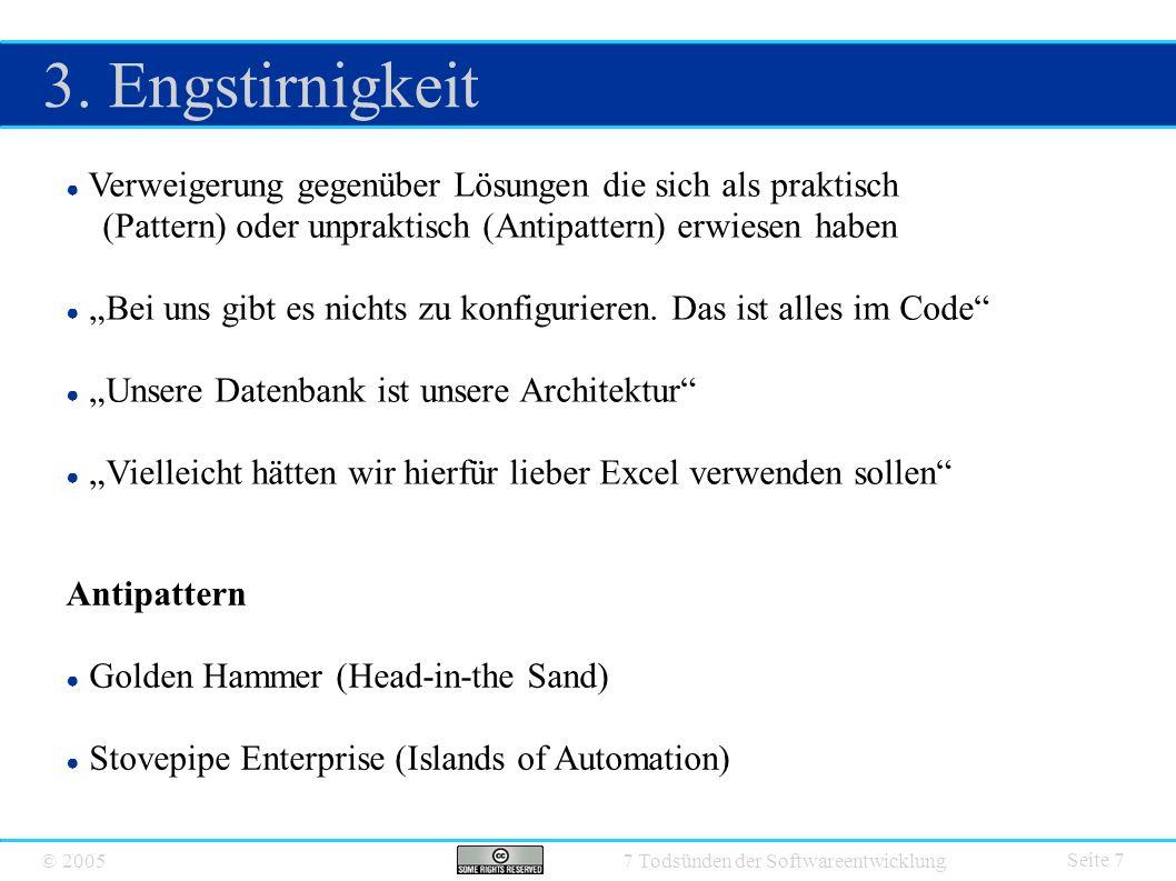 © 2005 7 Todsünden der Softwareentwicklung 3. Engstirnigkeit Seite 7 ● Verweigerung gegenüber Lösungen die sich als praktisch (Pattern) oder unpraktis