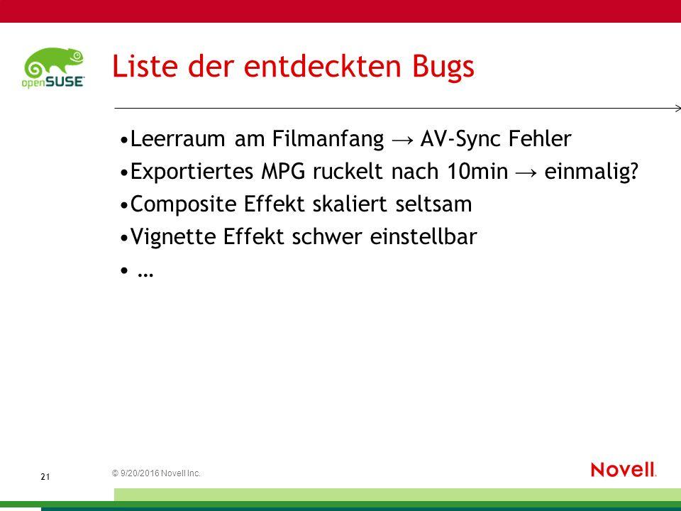 © 9/20/2016 Novell Inc. 2121 Liste der entdeckten Bugs Leerraum am Filmanfang → AV-Sync Fehler Exportiertes MPG ruckelt nach 10min → einmalig? Composi