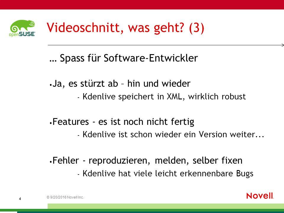 © 9/20/2016 Novell Inc. 4 Videoschnitt, was geht? (3) … Spass für Software-Entwickler Ja, es stürzt ab – hin und wieder – Kdenlive speichert in XML, w
