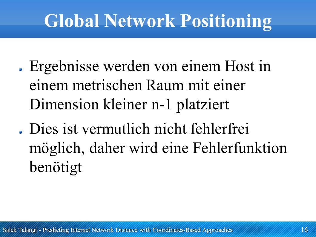 Salek Talangi - Predicting Internet Network Distance with Coordinates-Based Approaches 16 Global Network Positioning Ergebnisse werden von einem Host