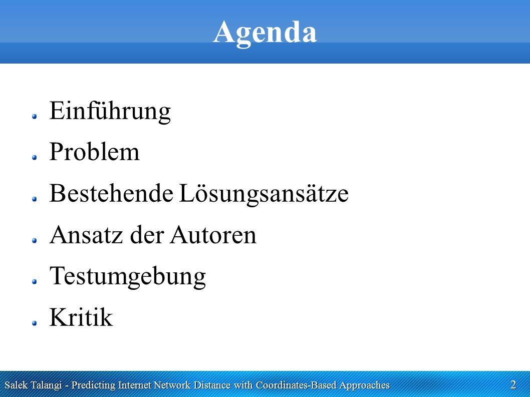 Salek Talangi - Predicting Internet Network Distance with Coordinates-Based Approaches 2 Agenda Einführung Problem Bestehende Lösungsansätze Ansatz de
