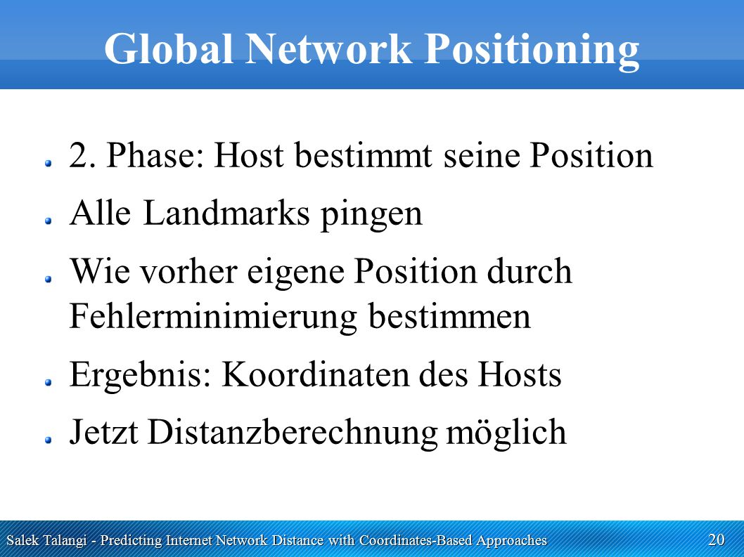 Salek Talangi - Predicting Internet Network Distance with Coordinates-Based Approaches 20 Global Network Positioning 2. Phase: Host bestimmt seine Pos