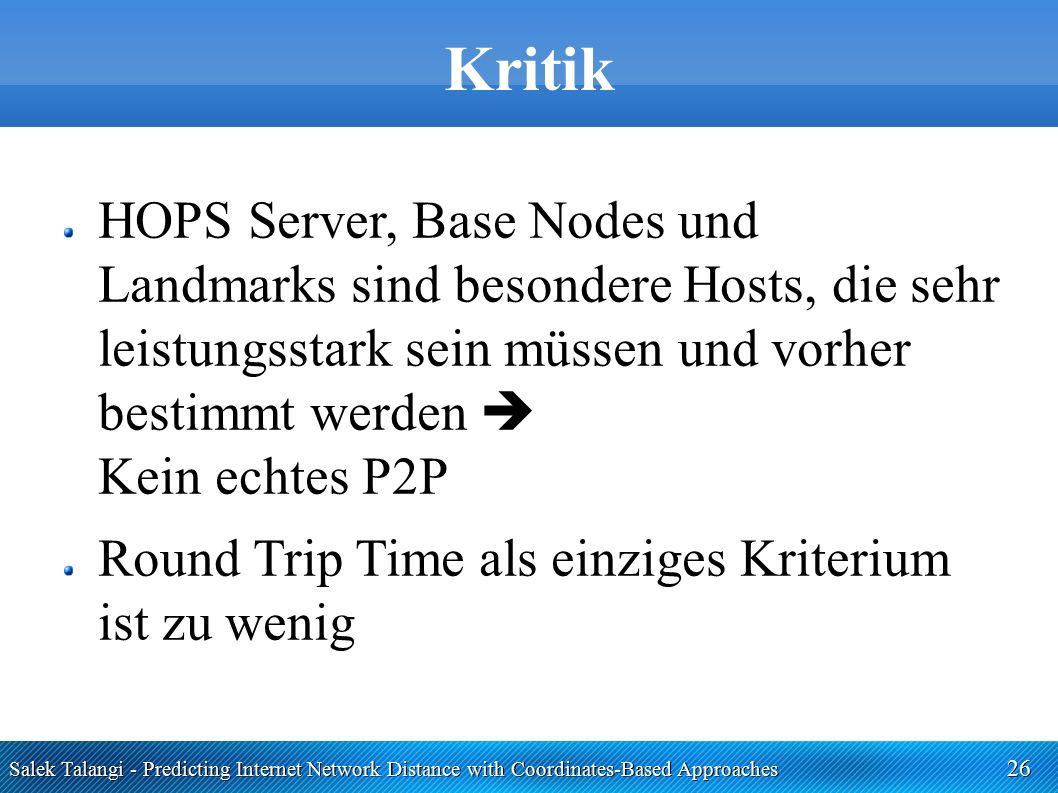 Salek Talangi - Predicting Internet Network Distance with Coordinates-Based Approaches 26 Kritik HOPS Server, Base Nodes und Landmarks sind besondere