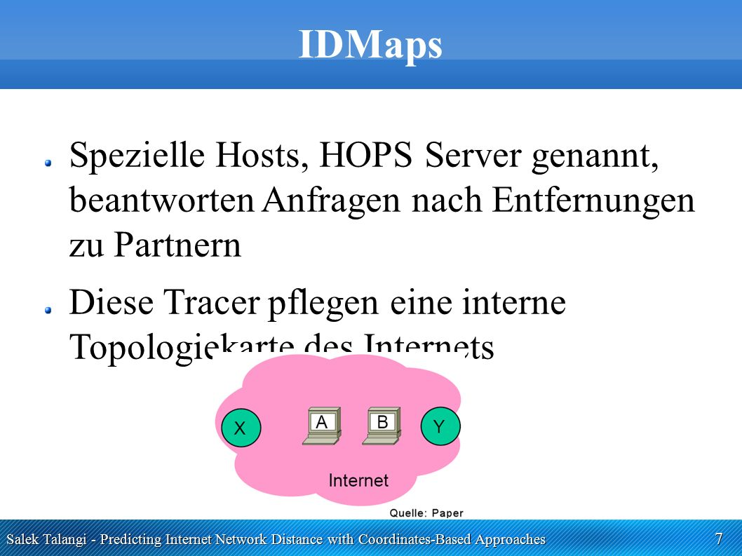 Salek Talangi - Predicting Internet Network Distance with Coordinates-Based Approaches 18 Global Network Positioning Ergebnisse werden von einem Host in einem metrischen Raum mit einer Dimension kleiner n-1 platziert Dies ist vermutlich nicht fehlerfrei möglich, daher wird eine Fehlerfunktion benötigt Der globale Fehler muss minimiert werden