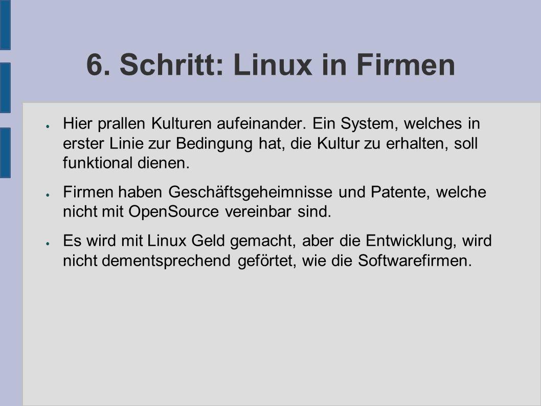 6. Schritt: Linux in Firmen ● Hier prallen Kulturen aufeinander. Ein System, welches in erster Linie zur Bedingung hat, die Kultur zu erhalten, soll f
