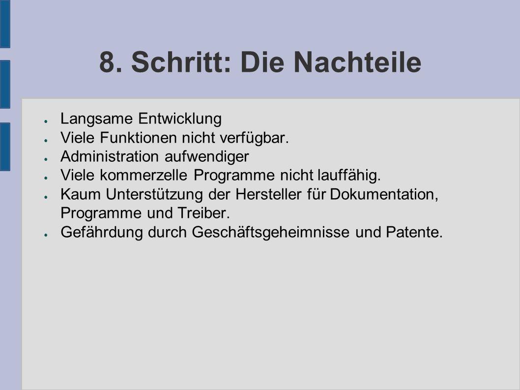 8. Schritt: Die Nachteile ● Langsame Entwicklung ● Viele Funktionen nicht verfügbar. ● Administration aufwendiger ● Viele kommerzelle Programme nicht