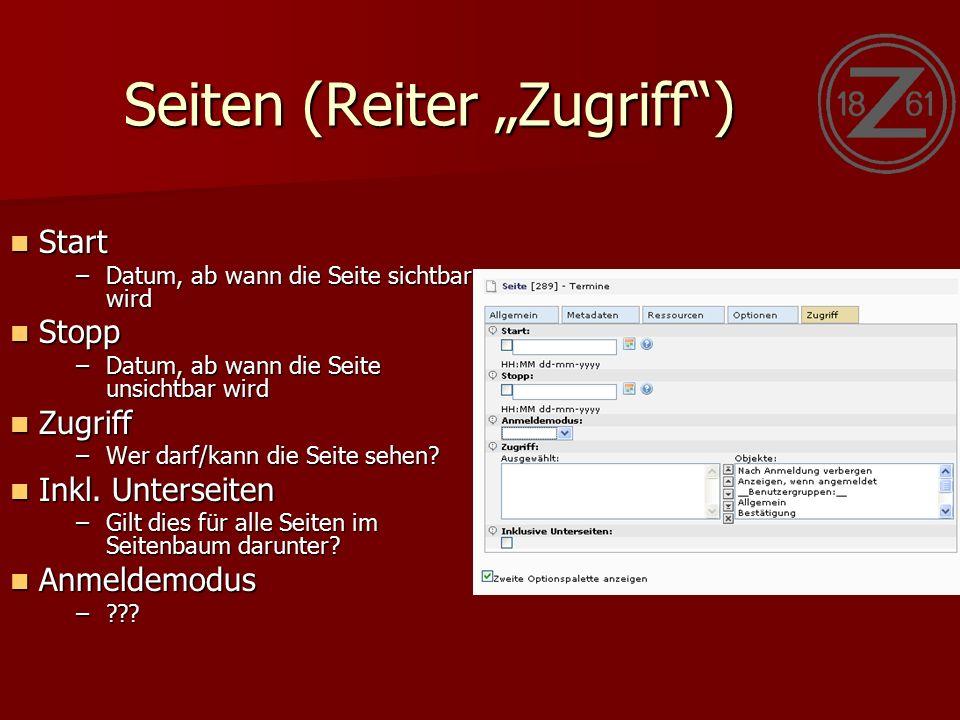 """Seiten (Reiter """"Zugriff ) Start Start –Datum, ab wann die Seite sichtbar wird Stopp Stopp –Datum, ab wann die Seite unsichtbar wird Zugriff Zugriff –Wer darf/kann die Seite sehen."""