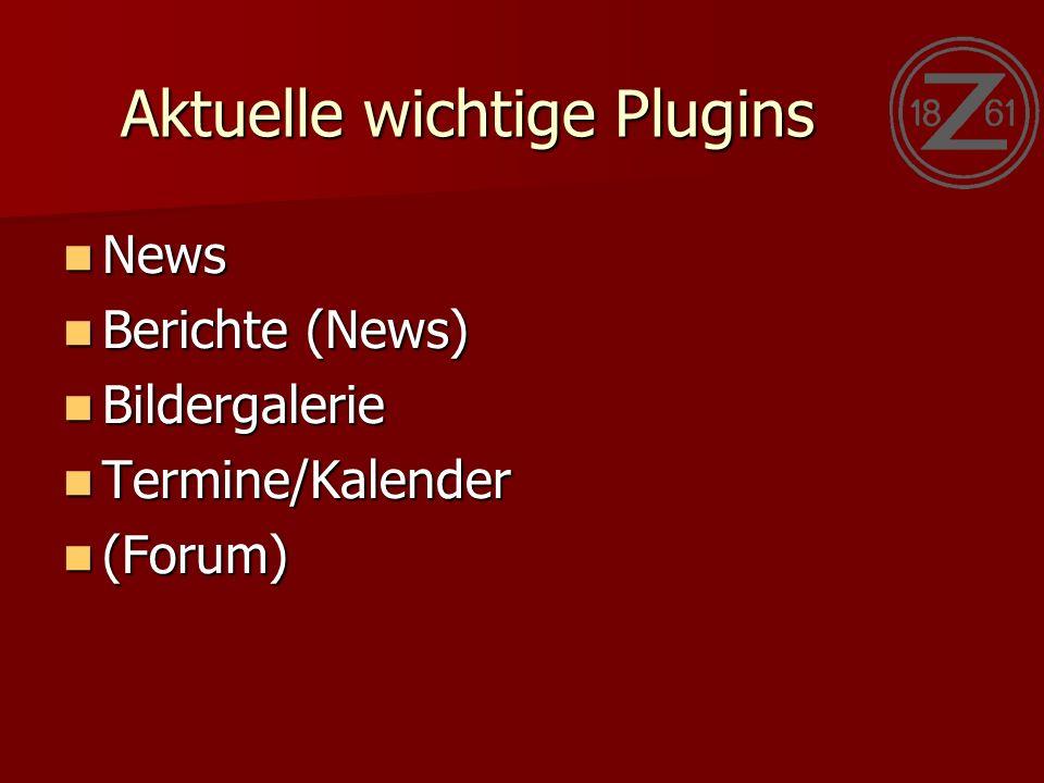 Aktuelle wichtige Plugins News News Berichte (News) Berichte (News) Bildergalerie Bildergalerie Termine/Kalender Termine/Kalender (Forum) (Forum)