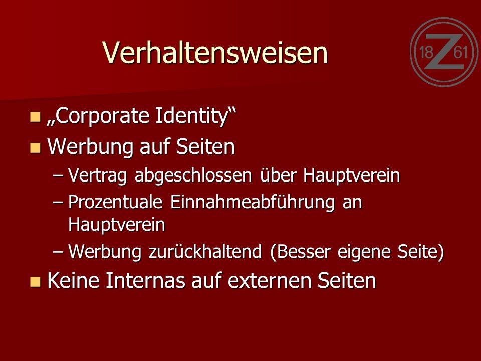 """Verhaltensweisen """"Corporate Identity """"Corporate Identity Werbung auf Seiten Werbung auf Seiten –Vertrag abgeschlossen über Hauptverein –Prozentuale Einnahmeabführung an Hauptverein –Werbung zurückhaltend (Besser eigene Seite) Keine Internas auf externen Seiten Keine Internas auf externen Seiten"""