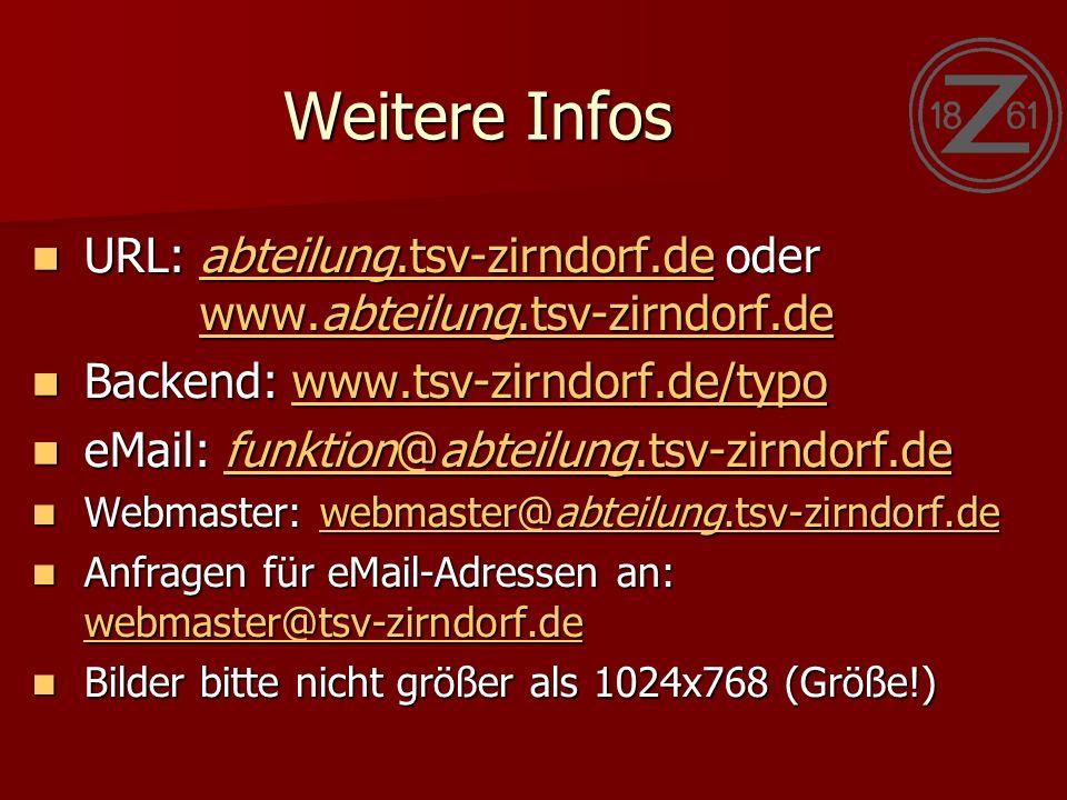 Weitere Infos URL: abteilung.tsv-zirndorf.de oder www.abteilung.tsv-zirndorf.de URL: abteilung.tsv-zirndorf.de oder www.abteilung.tsv-zirndorf.deabteilung.tsv-zirndorf.de www.abteilung.tsv-zirndorf.deabteilung.tsv-zirndorf.de www.abteilung.tsv-zirndorf.de Backend: www.tsv-zirndorf.de/typo Backend: www.tsv-zirndorf.de/typowww.tsv-zirndorf.de/typo eMail: funktion@abteilung.tsv-zirndorf.de eMail: funktion@abteilung.tsv-zirndorf.defunktion@abteilung.tsv-zirndorf.defunktion@abteilung.tsv-zirndorf.de Webmaster: webmaster@abteilung.tsv-zirndorf.de Webmaster: webmaster@abteilung.tsv-zirndorf.dewebmaster@abteilung.tsv-zirndorf.dewebmaster@abteilung.tsv-zirndorf.de Anfragen für eMail-Adressen an: webmaster@tsv-zirndorf.de Anfragen für eMail-Adressen an: webmaster@tsv-zirndorf.de webmaster@tsv-zirndorf.de Bilder bitte nicht größer als 1024x768 (Größe!) Bilder bitte nicht größer als 1024x768 (Größe!)