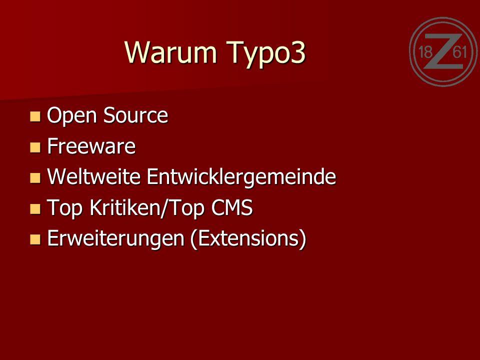 Warum Typo3 Open Source Open Source Freeware Freeware Weltweite Entwicklergemeinde Weltweite Entwicklergemeinde Top Kritiken/Top CMS Top Kritiken/Top CMS Erweiterungen (Extensions) Erweiterungen (Extensions)