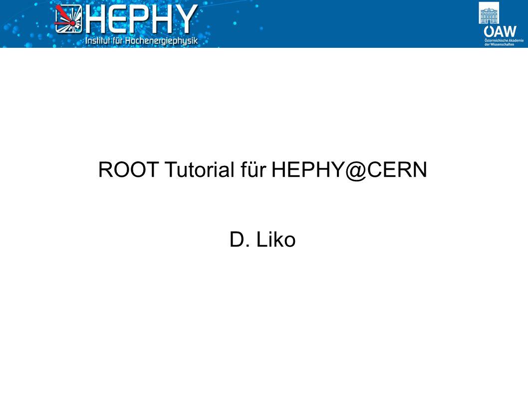 ROOT Tutorial für HEPHY@CERN D. Liko