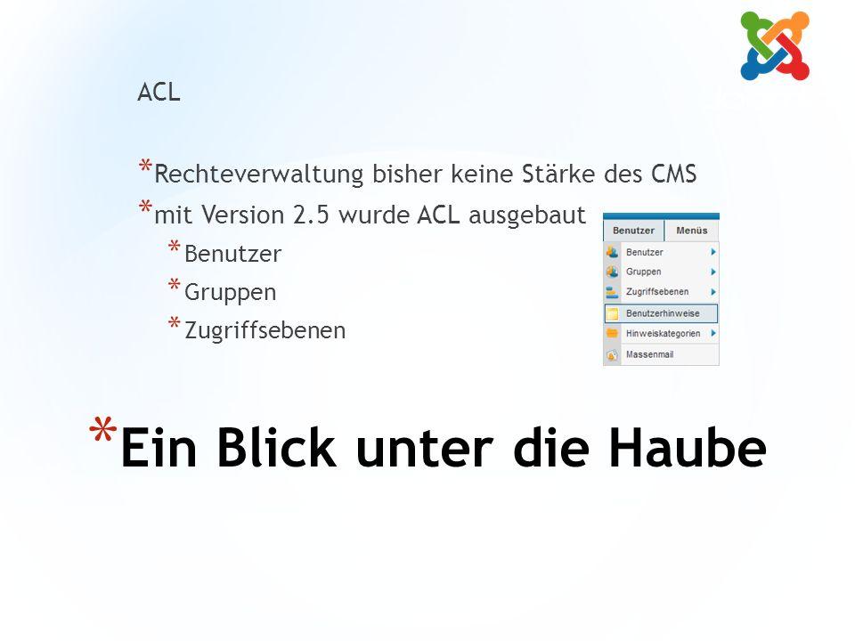 * Ein Blick unter die Haube ACL * Rechteverwaltung bisher keine Stärke des CMS * mit Version 2.5 wurde ACL ausgebaut * Benutzer * Gruppen * Zugriffsebenen