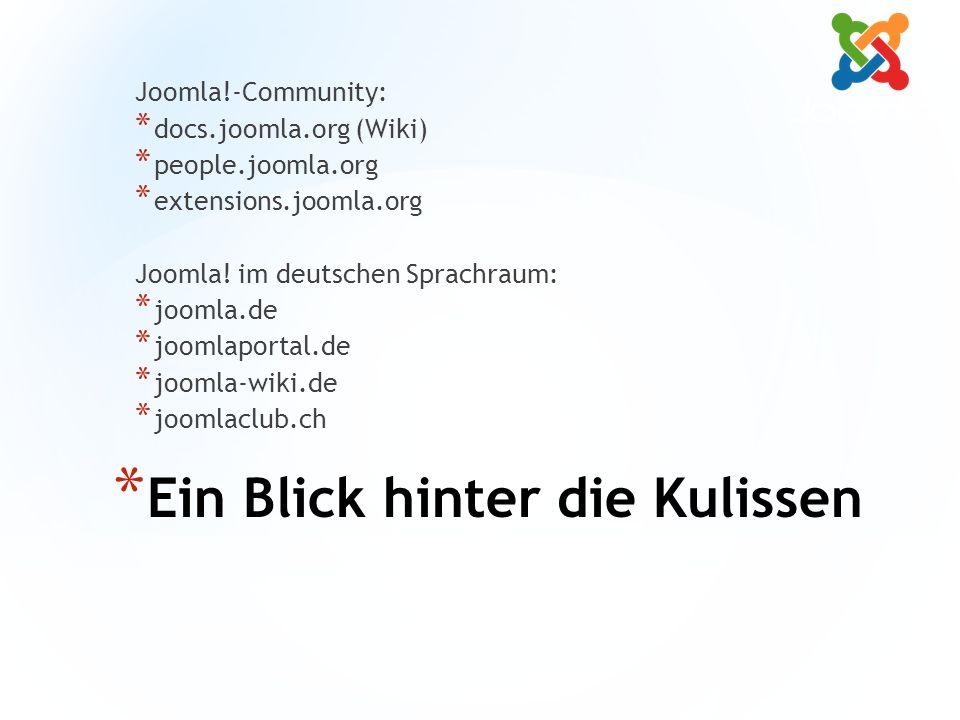 * Ein Blick hinter die Kulissen Joomla!-Community: * docs.joomla.org (Wiki) * people.joomla.org * extensions.joomla.org Joomla.
