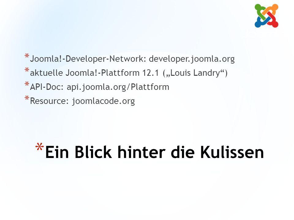 "* Ein Blick hinter die Kulissen * Joomla!-Developer-Network: developer.joomla.org * aktuelle Joomla!-Plattform 12.1 (""Louis Landry ) * API-Doc: api.joomla.org/Plattform * Resource: joomlacode.org"