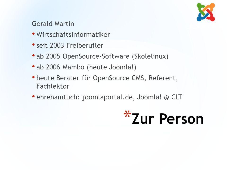 * Zur Person Gerald Martin Wirtschaftsinformatiker seit 2003 Freiberufler ab 2005 OpenSource-Software (Skolelinux) ab 2006 Mambo (heute Joomla!) heute Berater für OpenSource CMS, Referent, Fachlektor ehrenamtlich: joomlaportal.de, Joomla.