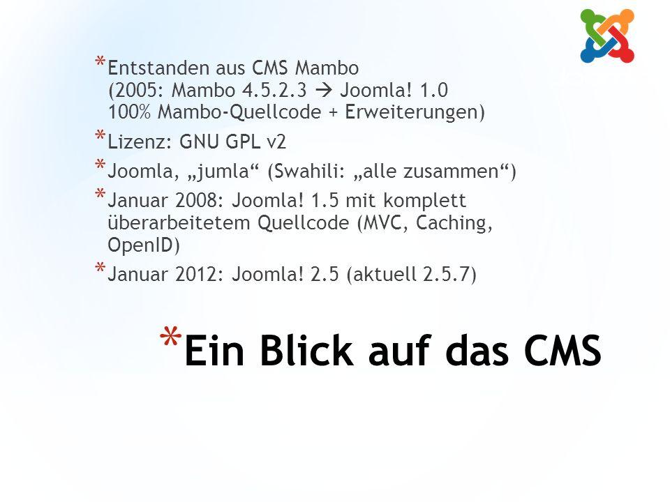 * Ein Blick auf das CMS * Entstanden aus CMS Mambo (2005: Mambo 4.5.2.3  Joomla.