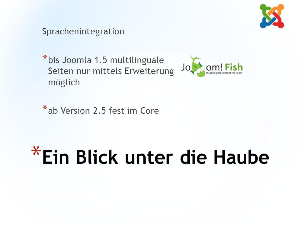 * Ein Blick unter die Haube Sprachenintegration * bis Joomla 1.5 multilinguale Seiten nur mittels Erweiterung möglich * ab Version 2.5 fest im Core