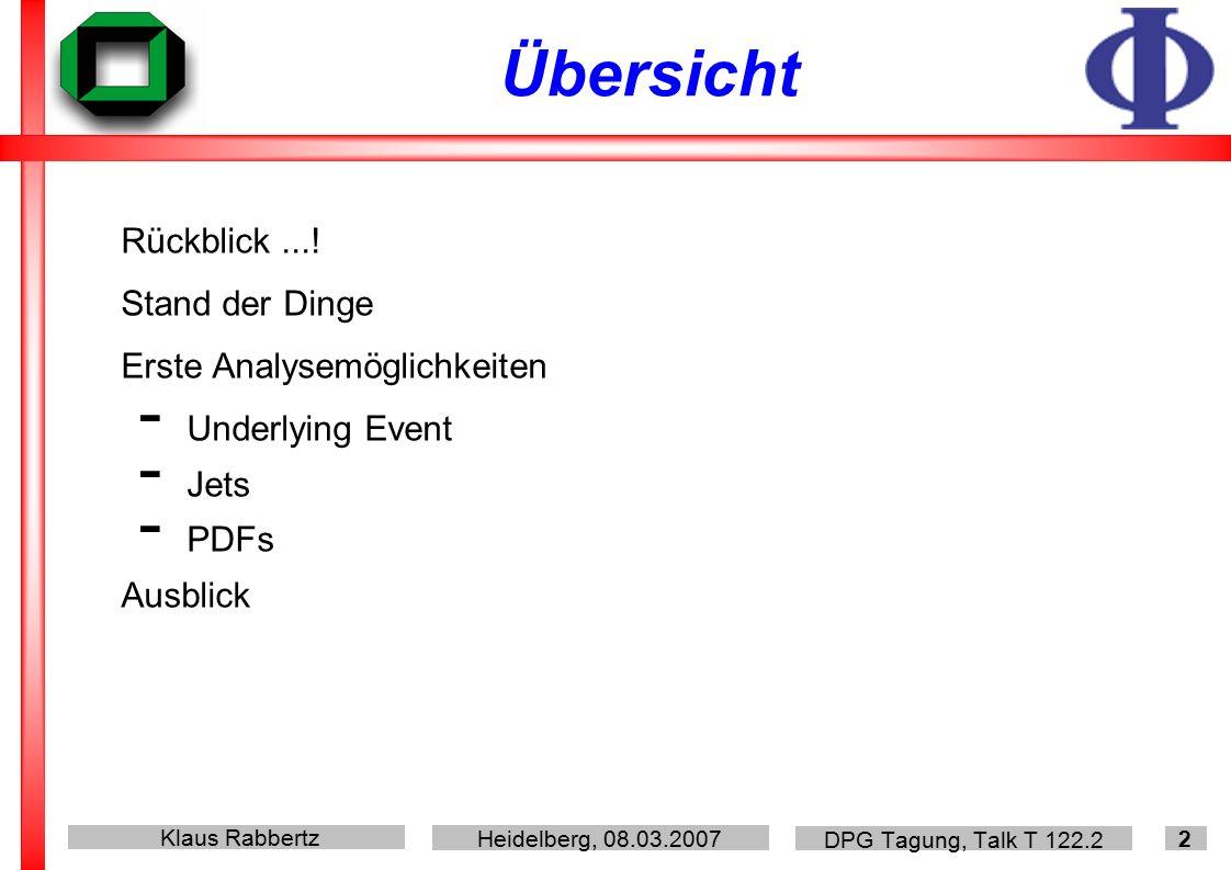 Klaus Rabbertz Heidelberg, 08.03.2007 DPG Tagung, Talk T 122.2 13 Zu messendes oder simulierendes Ereignis Generische hh Kollision Partonschauer (perturbativ, QCD) + Hadronisierung (nicht-pert., Modell) Zus.