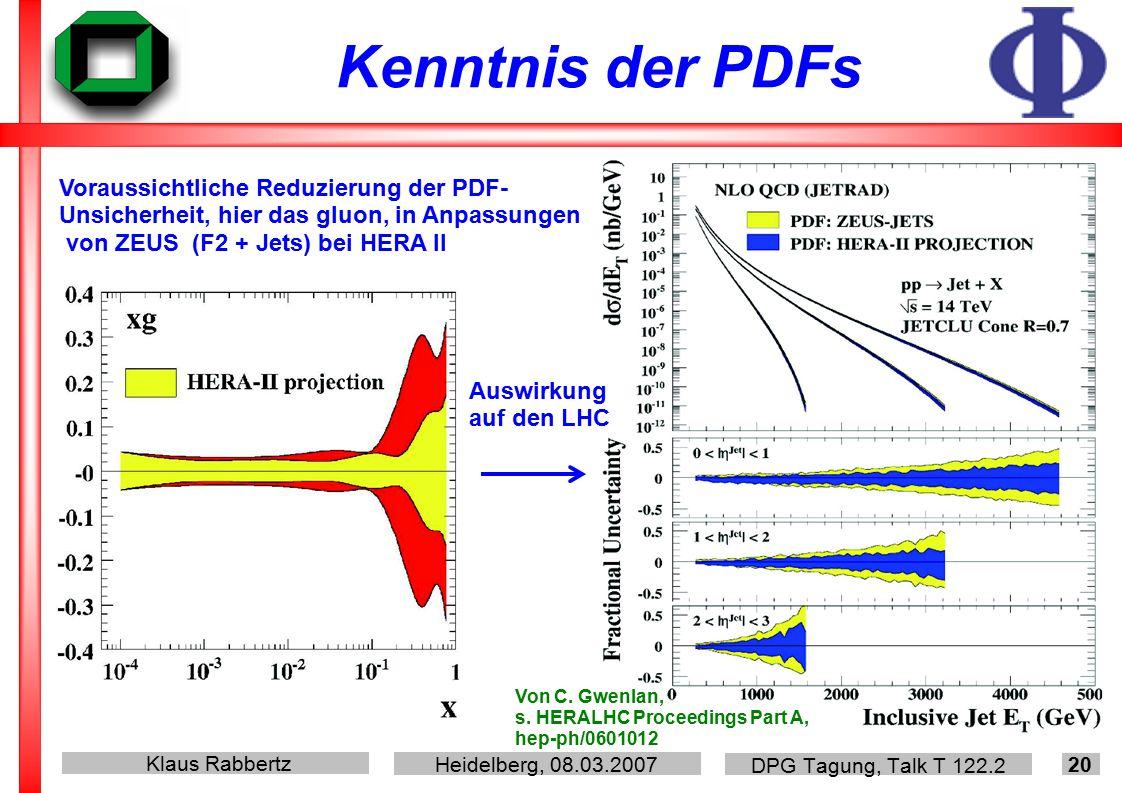 Klaus Rabbertz Heidelberg, 08.03.2007 DPG Tagung, Talk T 122.2 20 Kenntnis der PDFs Voraussichtliche Reduzierung der PDF- Unsicherheit, hier das gluon, in Anpassungen von ZEUS (F2 + Jets) bei HERA II Von C.