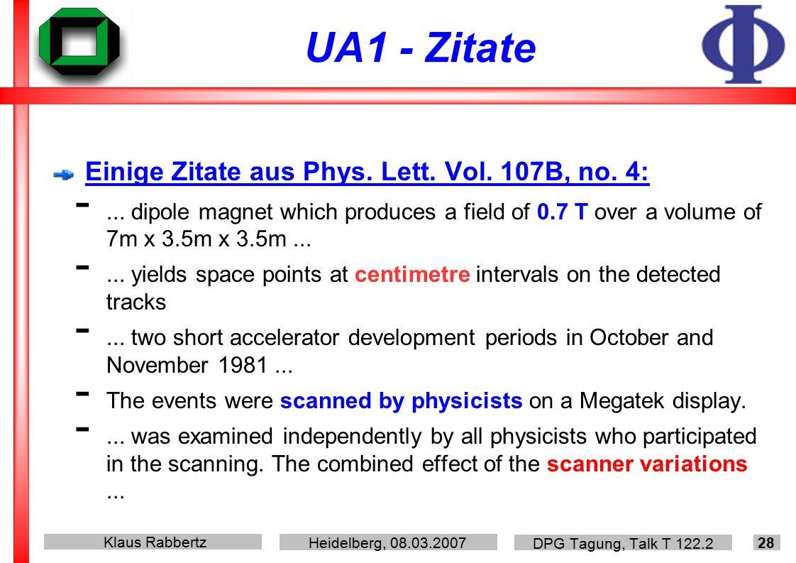 Klaus Rabbertz Heidelberg, 08.03.2007 DPG Tagung, Talk T 122.2 28 UA1 - Zitate Einige Zitate aus Phys.