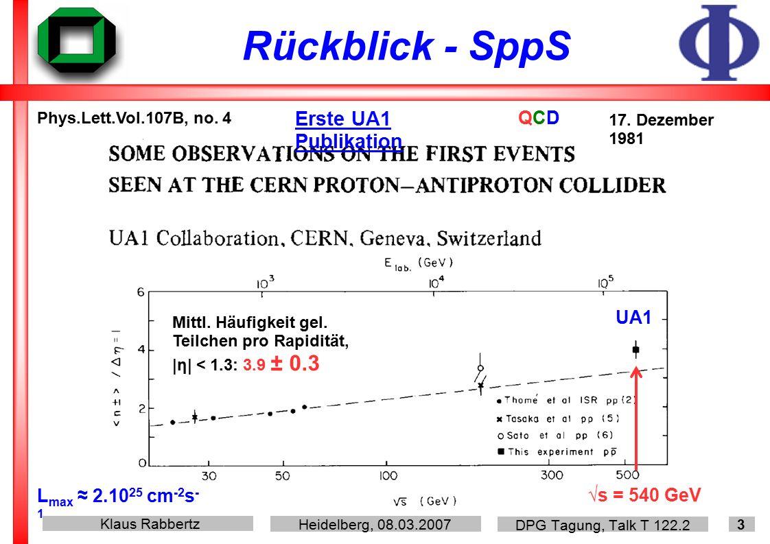 Klaus Rabbertz Heidelberg, 08.03.2007 DPG Tagung, Talk T 122.2 3 Rückblick - SppS Phys.Lett.Vol.107B, no.