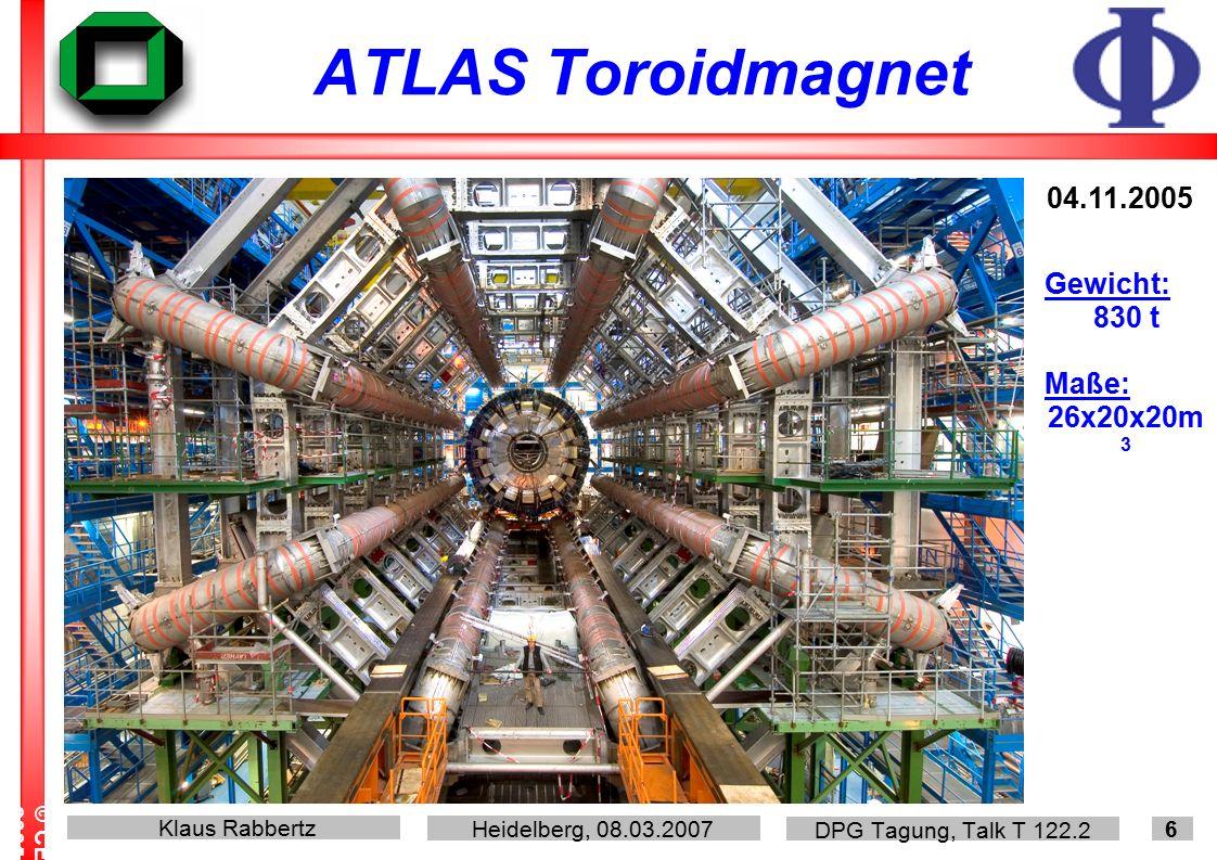 Klaus Rabbertz Heidelberg, 08.03.2007 DPG Tagung, Talk T 122.2 7 ATLAS Toroidmagnet Feb. 2007
