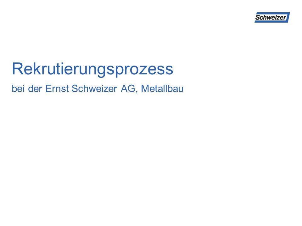 Rekrutierungsprozess bei der Ernst Schweizer AG, Metallbau
