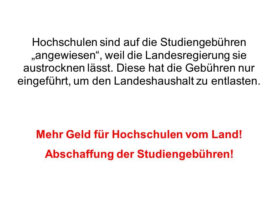 Mehr Geld für Hochschulen vom Land. Abschaffung der Studiengebühren.