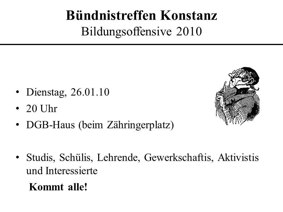 Dienstag, 26.01.10 20 Uhr DGB-Haus (beim Zähringerplatz) Studis, Schülis, Lehrende, Gewerkschaftis, Aktivistis und Interessierte Kommt alle!