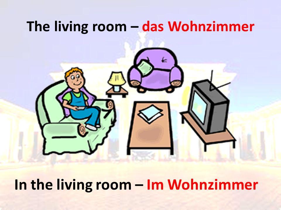 The living room – das Wohnzimmer In the living room – Im Wohnzimmer