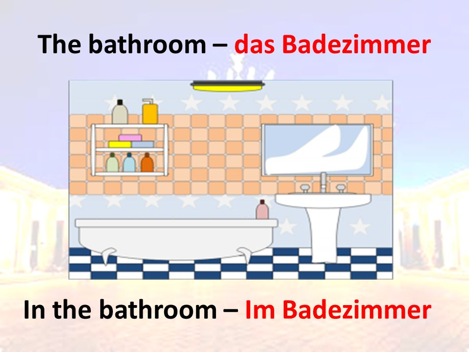 The bathroom – das Badezimmer In the bathroom – Im Badezimmer