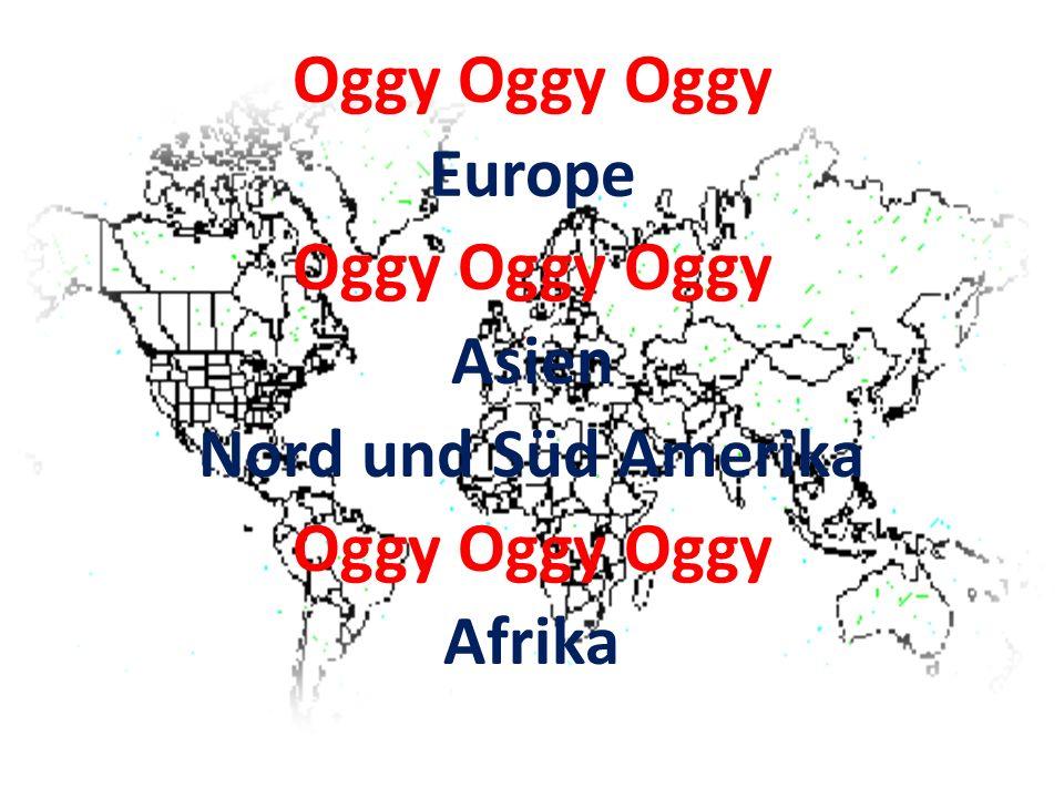 Oggy Oggy Oggy Europe Oggy Oggy Oggy Asien Nord und Süd Amerika Oggy Oggy Oggy Afrika