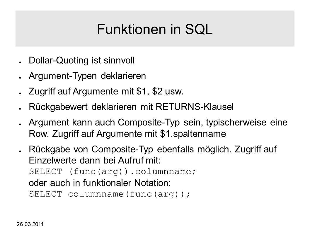 26.03.2011 Funktionen in SQL ● Dollar-Quoting ist sinnvoll ● Argument-Typen deklarieren ● Zugriff auf Argumente mit $1, $2 usw.