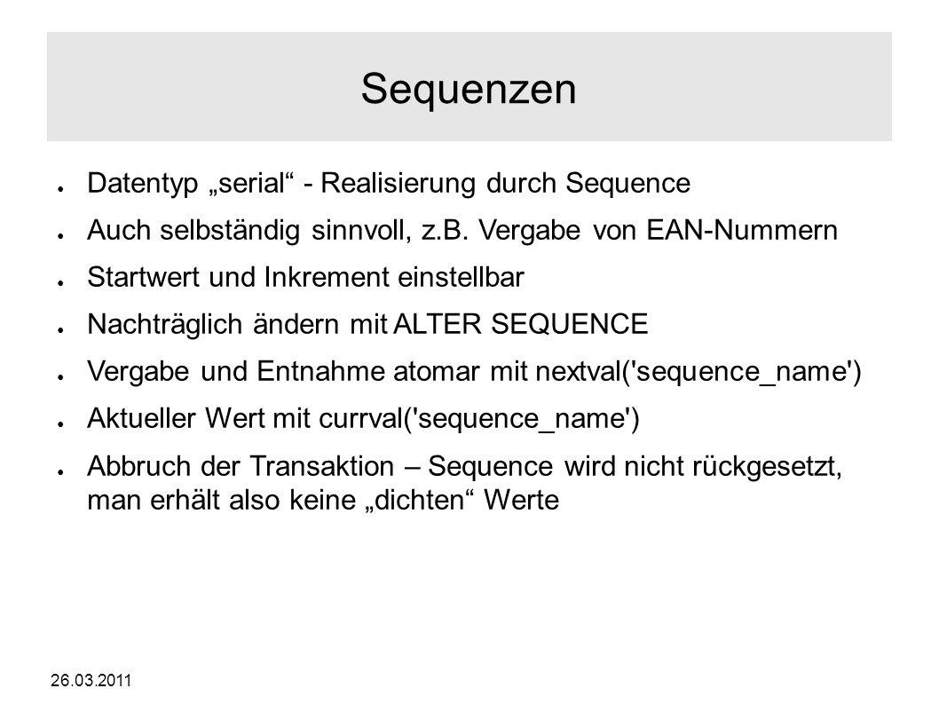 """26.03.2011 Sequenzen ● Datentyp """"serial - Realisierung durch Sequence ● Auch selbständig sinnvoll, z.B."""