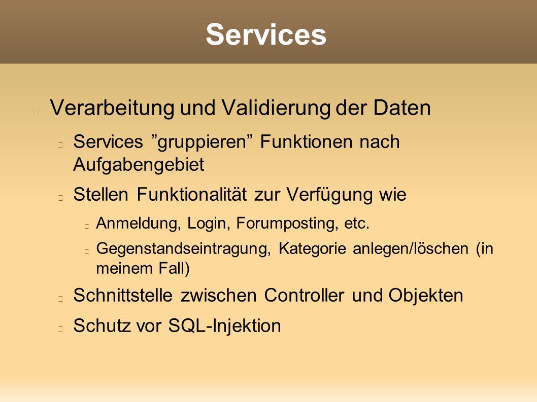 Services Verarbeitung und Validierung der Daten Services gruppieren Funktionen nach Aufgabengebiet Stellen Funktionalität zur Verfügung wie Anmeldung, Login, Forumposting, etc.