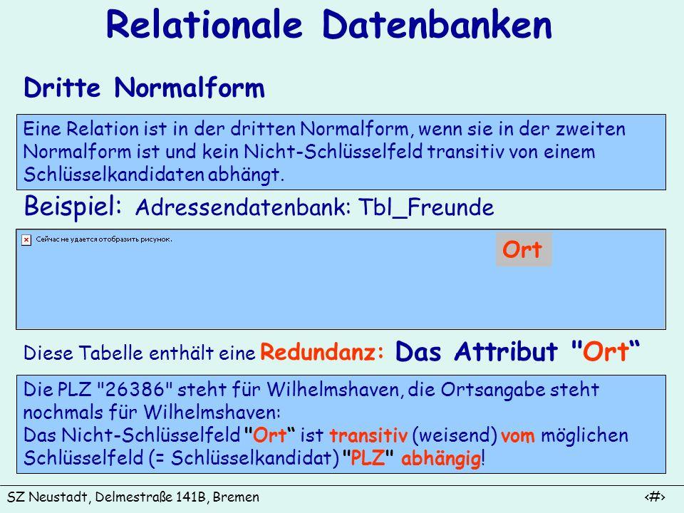 SZ Neustadt, Delmestraße 141B, Bremen 12 Relationale Datenbanken Dritte Normalform Eine Relation ist in der dritten Normalform, wenn sie in der zweite