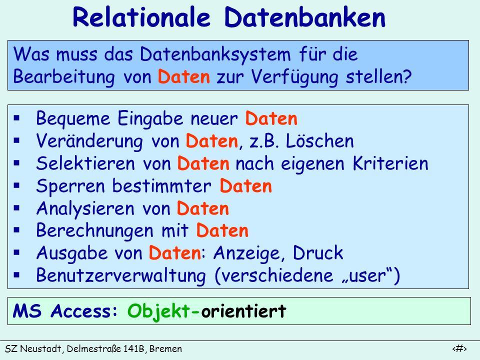 SZ Neustadt, Delmestraße 141B, Bremen 4 Zusammenhänge: Daten und Objekte einer Datenbank Relationale Datenbanken Daten auswerten berechnen ausgeben z.B.