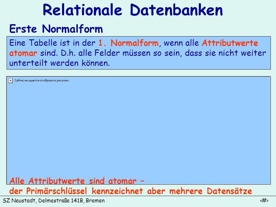 SZ Neustadt, Delmestraße 141B, Bremen 9 Relationale Datenbanken Erste Normalform Eine Tabelle ist in der 1. Normalform, wenn alle Attributwerte atomar